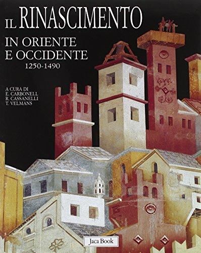 Il Rinascimento in Oriente e Occidente. 1250-1490: Roberto Cassanelli, Tania