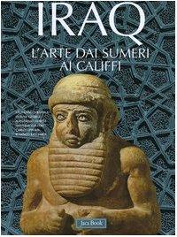 9788816603448: Iraq. L'arte dai Sumeri ai Califfi