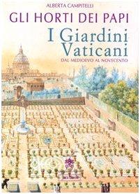 9788816604087: Gli horti dei papi. I giardini vaticani dal Medioevo al Novecento
