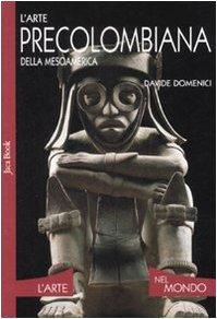 L'arte precolombiana della Mesoamerica: Domenici, Davide
