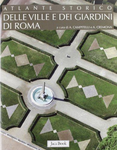 9788816604735: Atlante storico delle ville e dei giardini di Roma. Ediz. illustrata