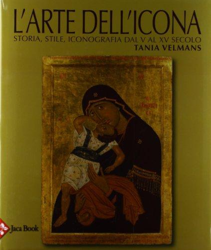 L arte dell icona. Storia, stile, iconografia: Tania Velmans