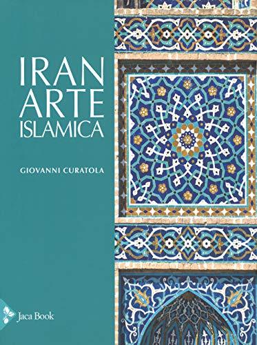 Iran : arte islamica: Curatola,Giovanni