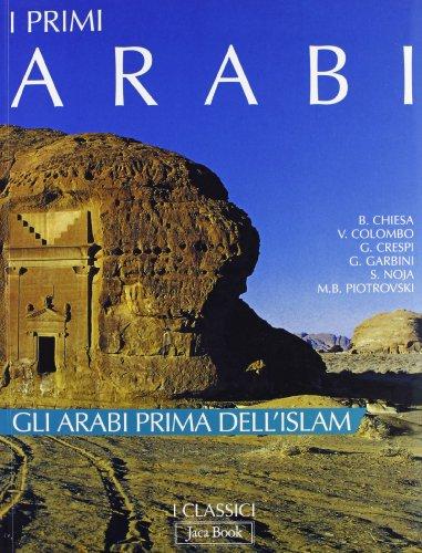I primi arabi. Gli arabi prima dell'Islam.: Chiesa,B. Colombo,V. Crespi,G. Garbini,G. Noja,S. ...