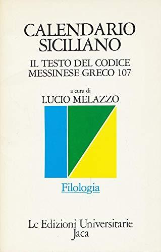 Calendario Siciliano: Il Testo del Codice Messinese Greco 107, etc.: Melazzo, Lucio