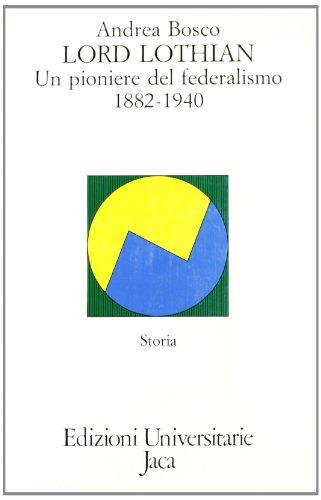 Lord Lothian: Un Pioniere Del Federalismo 1882-1940: Bosco, Andrea