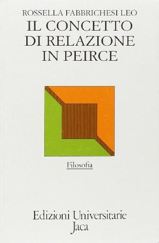 9788816950917: Il concetto di relazione in Peirce. Dalla genesi categoriale alla notazione logico-diagrammatica