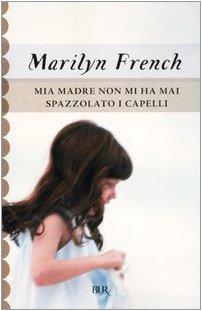 Mia madre non mi ha mai spazzolato i capelli: Marilyn French