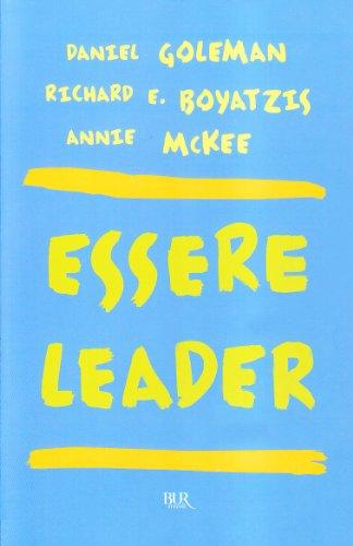 Essere leader - Daniel Goleman; Richard E. Boyatzis; Anne McKee