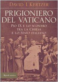 Prigioniero del Vaticano. Pio IX e lo scontro tra la Chiesa e lo Stato italiano (8817003085) by David I. Kertzer