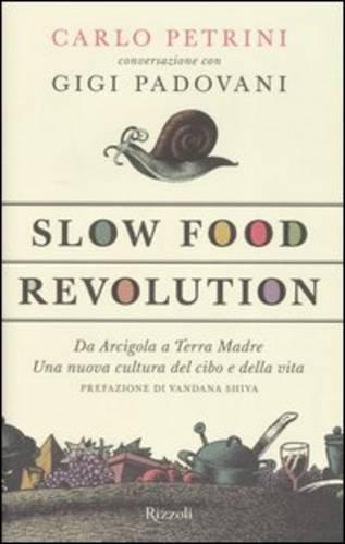 Slow Food Revolution. DA Agricola a Terra Madre (Italian Edition): Petrini