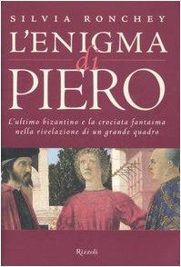 9788817007139: L'enigma di Piero. L'ultimo bizantino e la crociata fantasma nella rivelazione di un grande quadro