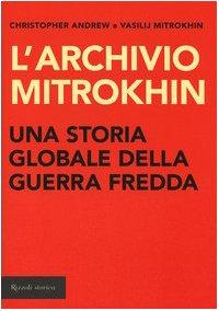 9788817009010: L'archivio Mitrokhin. Una storia globale della guerra fredda da Cuba al Medio Oriente (Storica)