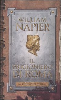 Il prigioniero di Roma. La trilogia di Attila vol.1.: Napier,William.