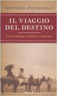 9788817012911: Il viaggio del destino. Carla Serena da Venezia al Caucaso