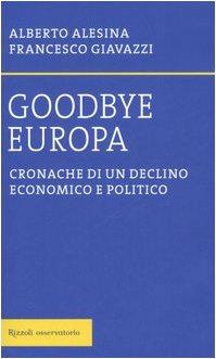 9788817013154: Goodbye Europa. Cronache di un declino economico e politico