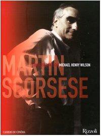 Martin Scorsese. Conversazioni con Michael Henry Wilson: Martin Scorsese, Michael H. Wilson