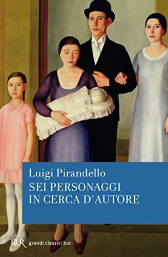Sei personaggi in cerca d'autore (Pillole BUR): Luigi Pirandello