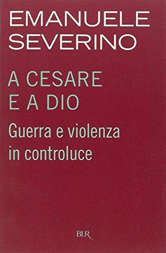A Cesare e a Dio. Guerra e: Emanuele Severino