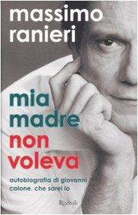 9788817015424: Mia madre non voleva. Autobiografia di Giovanni Calone. Che sarei io