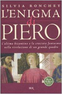 9788817016384: L'enigma di Piero. L'ultimo bizantino e la crociata fantasma nella rivelazione di un grande quadro (Saggi)