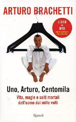 9788817018821: Uno, Arturo, centomila. Vita, magie e salti mortali dell'uomo dai mille volti. Con DVD