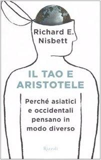 9788817019569: Il tao e Aristotele. Perché asiatici e occidentali pensano in modo diverso (Saggi stranieri)