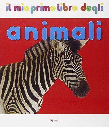 9788817021043: Il mio primo libro degli animali. Ediz. illustrata (Il mio primo libro dei)