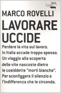 Lavorare Uccide - Rovelli Marco