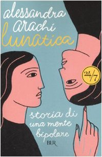 Lunatica. Storia di una mente bipolare: Alessandra Arachi