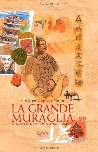 La grande muraglia. Viaggio in Cina con nonno Hoi-chiu. Ediz. illustrata (Narrativa Ragazzi) - Cristina Cappa Legora