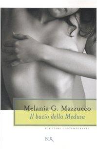 Il bacio della Medusa. - Mazzucco, Melania G.