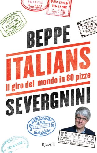 Italians: Il Giro del Mondo in 80 Pizze (Italian Edition) (881702600X) by Beppe Severgnini