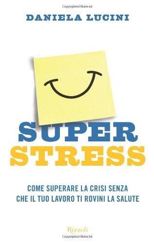9788817028271: Superstress. Come superare la crisi senza che il tuo lavoro ti rovini la salute