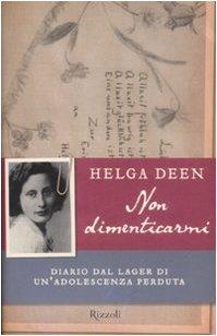 Non dimenticarmi. Diario dal lager di un'adolescenza perduta: Helga Deen
