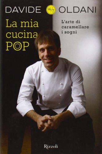 La mia cucina pop. L\\arte di caramellare i sogn - Davide Oldani