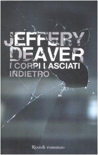 I corpi lasciati indietro (Rizzoli best) - Jeffery Deaver