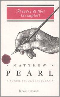 Il ladro di libri incompiuti (Rizzoli best) - Matthew Pearl