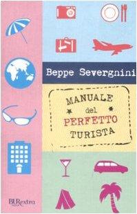 Manuale Del Perfetto Turista (Italian Edition) (8817032735) by Beppe Severgnini