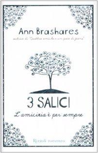 Tre salici. L'amicizia ? per sempre: Ann Brashares