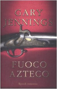 Fuoco azteco (9788817033763) by Gary Jennings