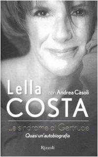 La sindrome di Gertrude. Quasi un'autobiografia. - Lella Costa, Andrea Càsoli.