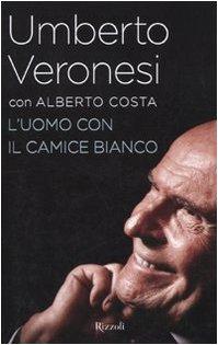 L'uomo con il camice bianco Veronesi, Umberto and Costa, Alberto - L'uomo con il camice bianco Veronesi, Umberto and Costa, Alberto