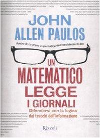 9788817035514: Un matematico legge i giornali. Difendersi con la logica dai trucchi dell'informazione