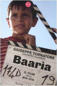 Baarìa. Il film della mia vita (24/7) - Tornatore, Giuseppe; Calabrese, Pietro