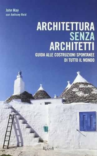 Architettura senza architetti. Guida alle costruzioni spontanee di tutto il mondo.: May,John. Reid,...