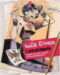 9788817038904: L'arte del fumetto. Regole, tecniche e segreti dei grandi disegnatori. Ediz. illustrata