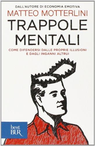 9788817039062: Trappole mentali. Come difendersi dalle proprie illusioni e dagli inganni altrui