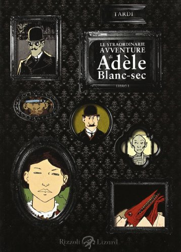 Le straordinarie avventure di Adèle Blanc-Sec Libro I.: Tardi,Jacques.