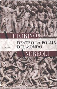Dentro la follia del mondo: Vittorino Andreoli